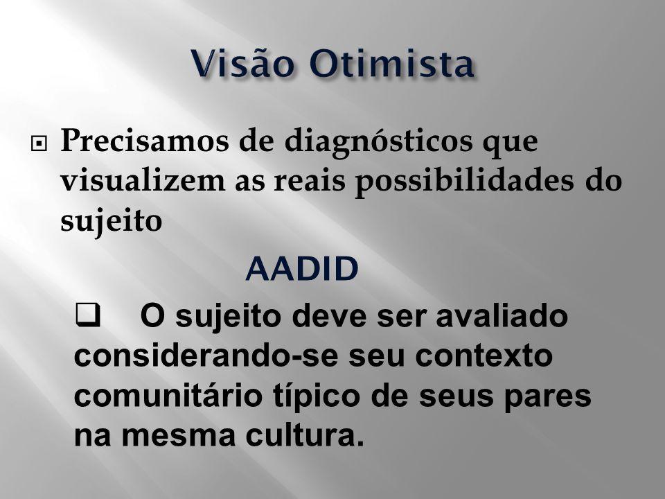 Precisamos de diagnósticos que visualizem as reais possibilidades do sujeito AADID O sujeito deve ser avaliado considerando-se seu contexto comunitári