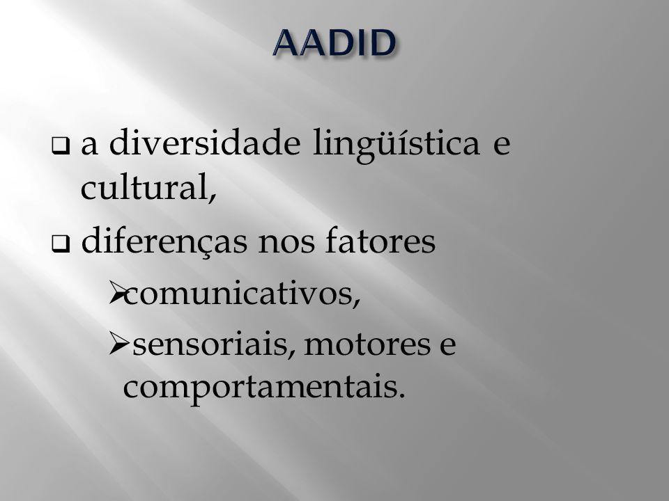 a diversidade lingüística e cultural, diferenças nos fatores comunicativos, sensoriais, motores e comportamentais.