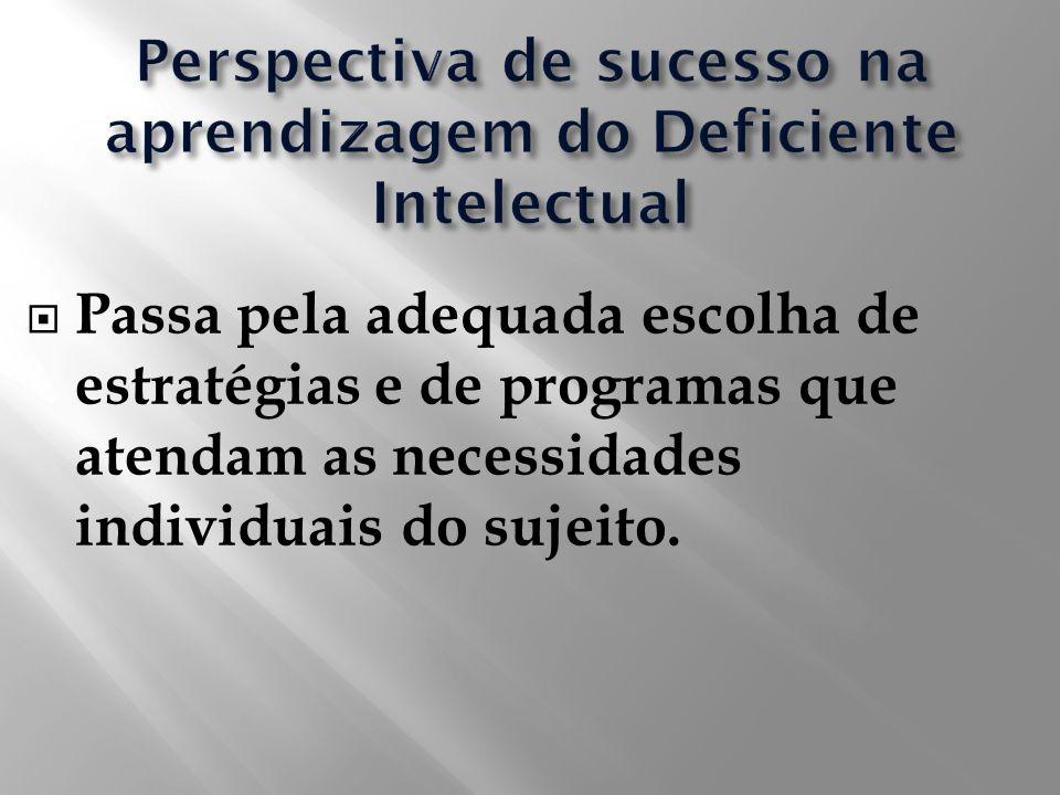 Passa pela adequada escolha de estratégias e de programas que atendam as necessidades individuais do sujeito.