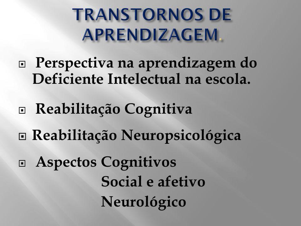 Perspectiva na aprendizagem do Deficiente Intelectual na escola. Reabilitação Cognitiva Reabilitação Neuropsicológica Aspectos Cognitivos Social e afe