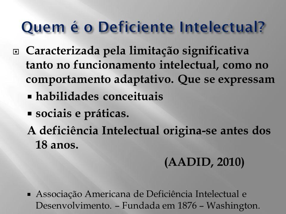 Caracterizada pela limitação significativa tanto no funcionamento intelectual, como no comportamento adaptativo. Que se expressam habilidades conceitu