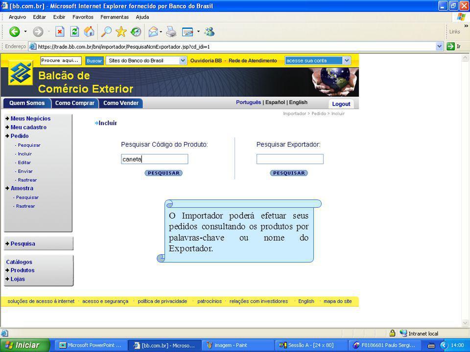O Importador poderá efetuar seus pedidos consultando os produtos por palavras-chave ou nome do Exportador.
