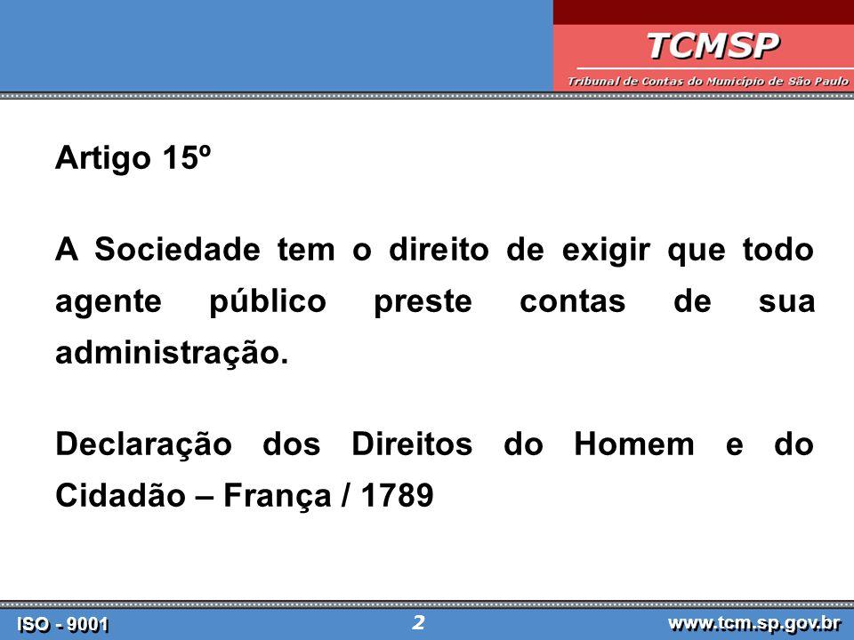 ISO - 9001 www.tcm.sp.gov.br 2 Artigo 15º A Sociedade tem o direito de exigir que todo agente público preste contas de sua administração.