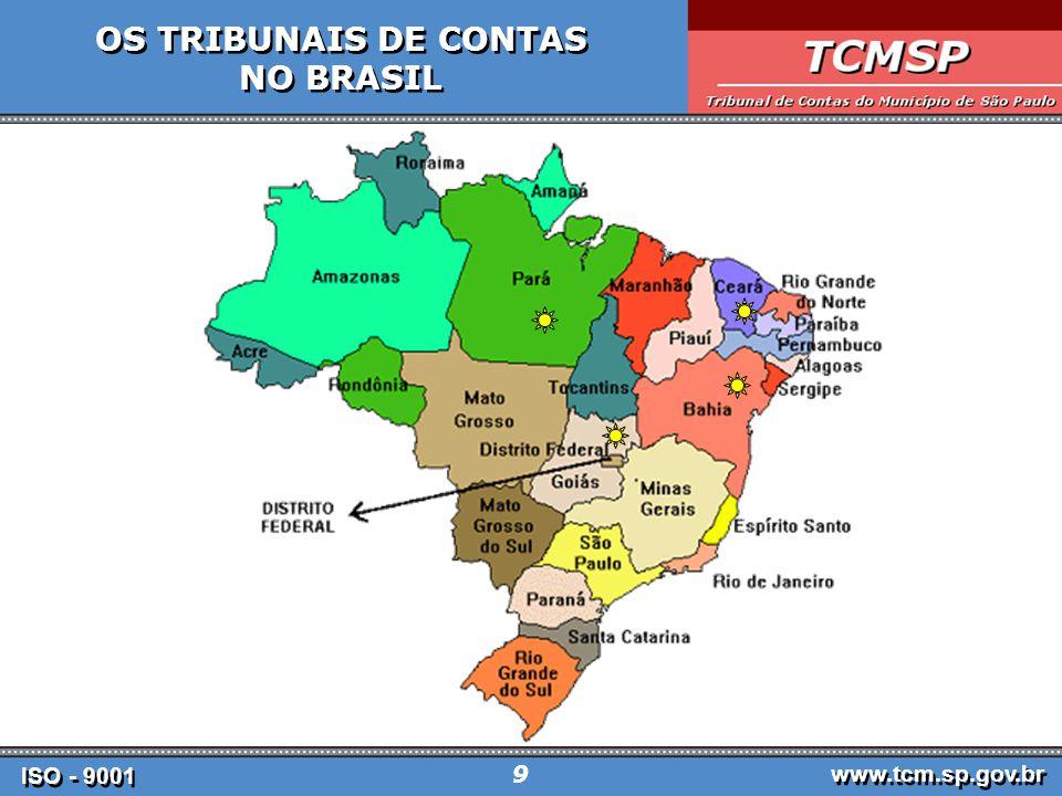 ISO - 9001 www.tcm.sp.gov.br 9 OS TRIBUNAIS DE CONTAS NO BRASIL OS TRIBUNAIS DE CONTAS NO BRASIL
