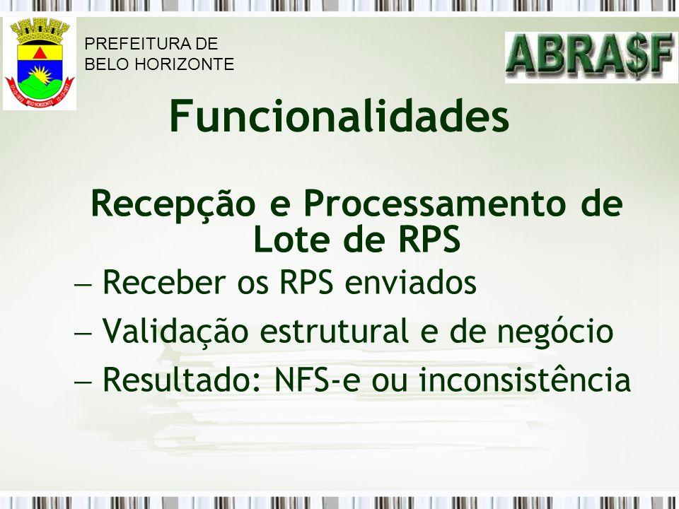 Funcionalidades Recepção e Processamento de Lote de RPS Receber os RPS enviados Validação estrutural e de negócio Resultado: NFS-e ou inconsistência P