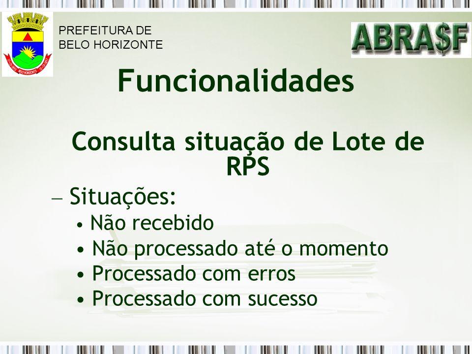 Funcionalidades Consulta situação de Lote de RPS Situações: Não recebido Não processado até o momento Processado com erros Processado com sucesso PREF