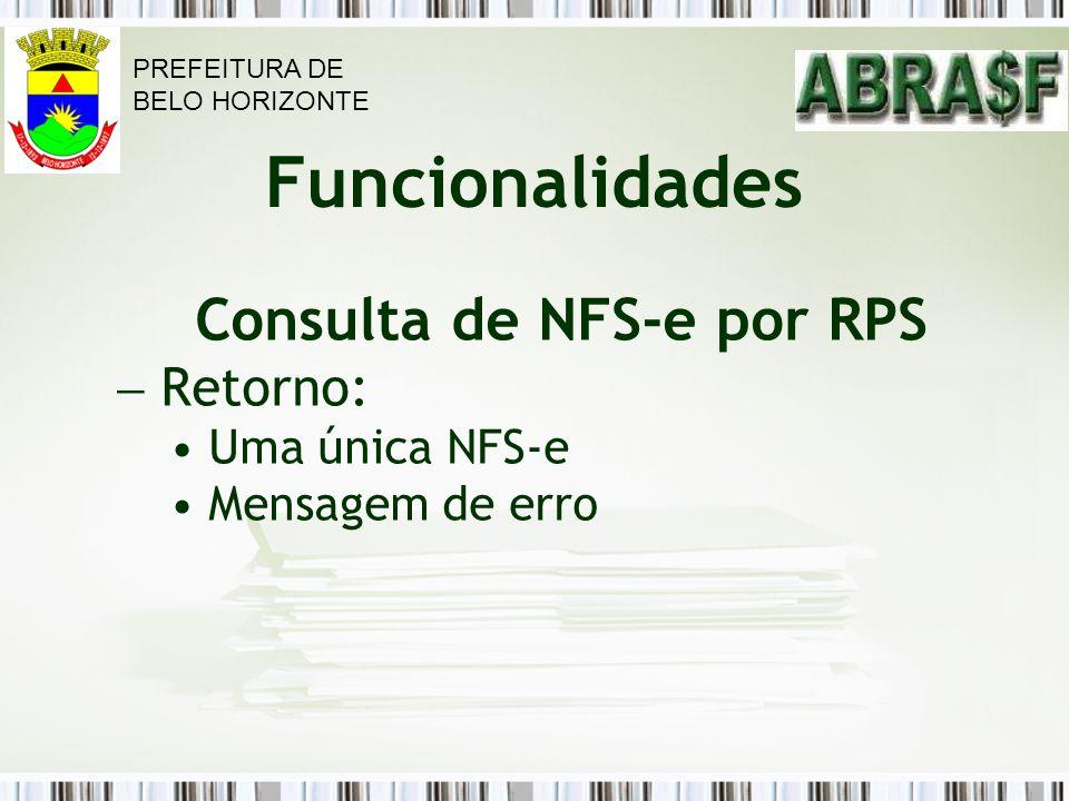 Funcionalidades Consulta de NFS-e por RPS Retorno: Uma única NFS-e Mensagem de erro PREFEITURA DE BELO HORIZONTE