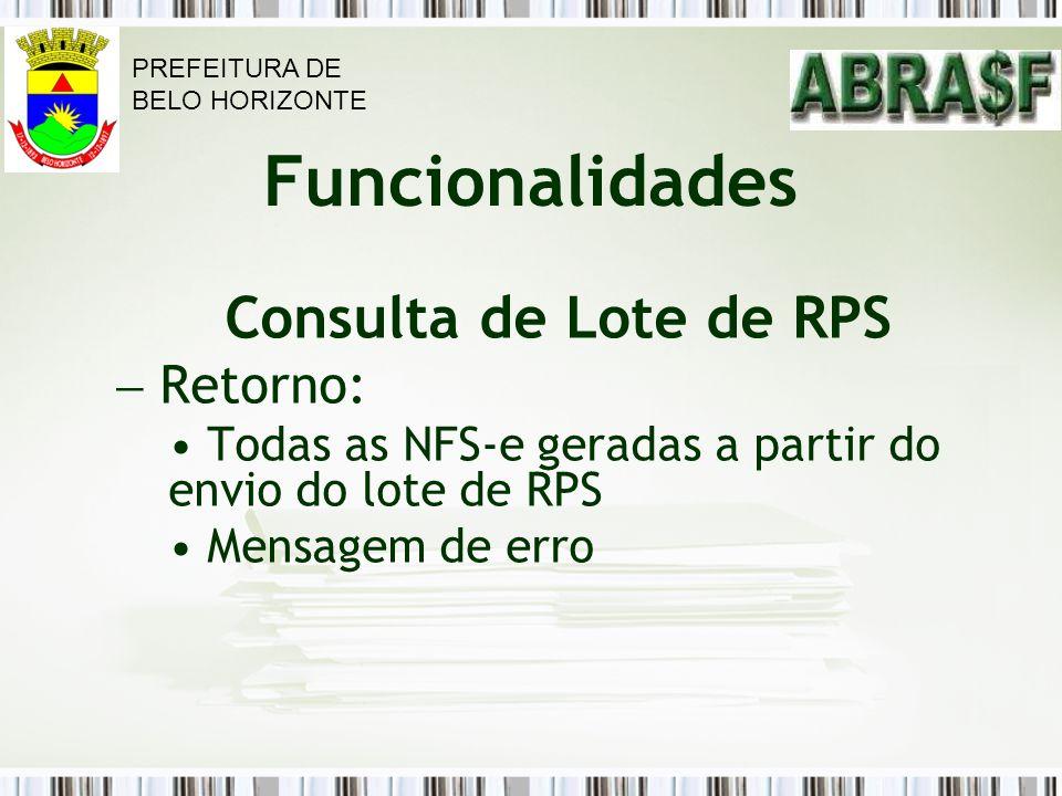 Funcionalidades Consulta de Lote de RPS Retorno: Todas as NFS-e geradas a partir do envio do lote de RPS Mensagem de erro PREFEITURA DE BELO HORIZONTE