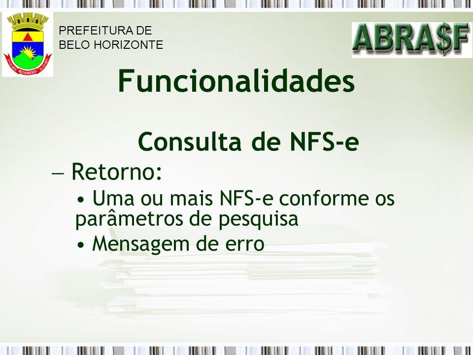 Funcionalidades Consulta de NFS-e Retorno: Uma ou mais NFS-e conforme os parâmetros de pesquisa Mensagem de erro PREFEITURA DE BELO HORIZONTE