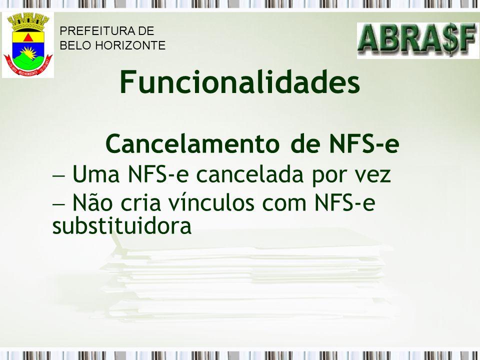 Funcionalidades Cancelamento de NFS-e Uma NFS-e cancelada por vez Não cria vínculos com NFS-e substituidora PREFEITURA DE BELO HORIZONTE