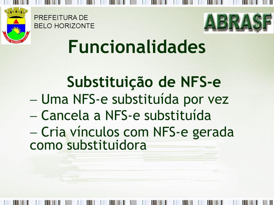 Funcionalidades Substituição de NFS-e Uma NFS-e substituída por vez Cancela a NFS-e substituída Cria vínculos com NFS-e gerada como substituidora PREF