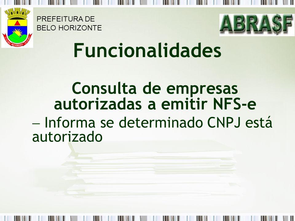 Funcionalidades Consulta de empresas autorizadas a emitir NFS-e Informa se determinado CNPJ está autorizado PREFEITURA DE BELO HORIZONTE