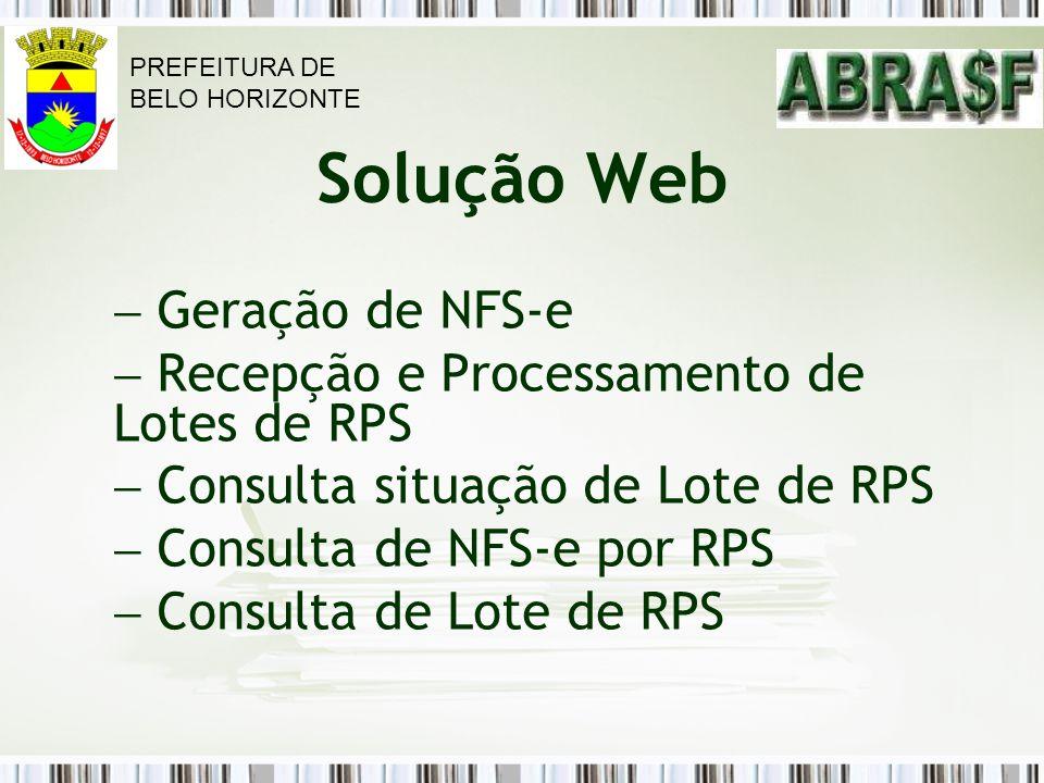 Solução Web Geração de NFS-e Recepção e Processamento de Lotes de RPS Consulta situação de Lote de RPS Consulta de NFS-e por RPS Consulta de Lote de R