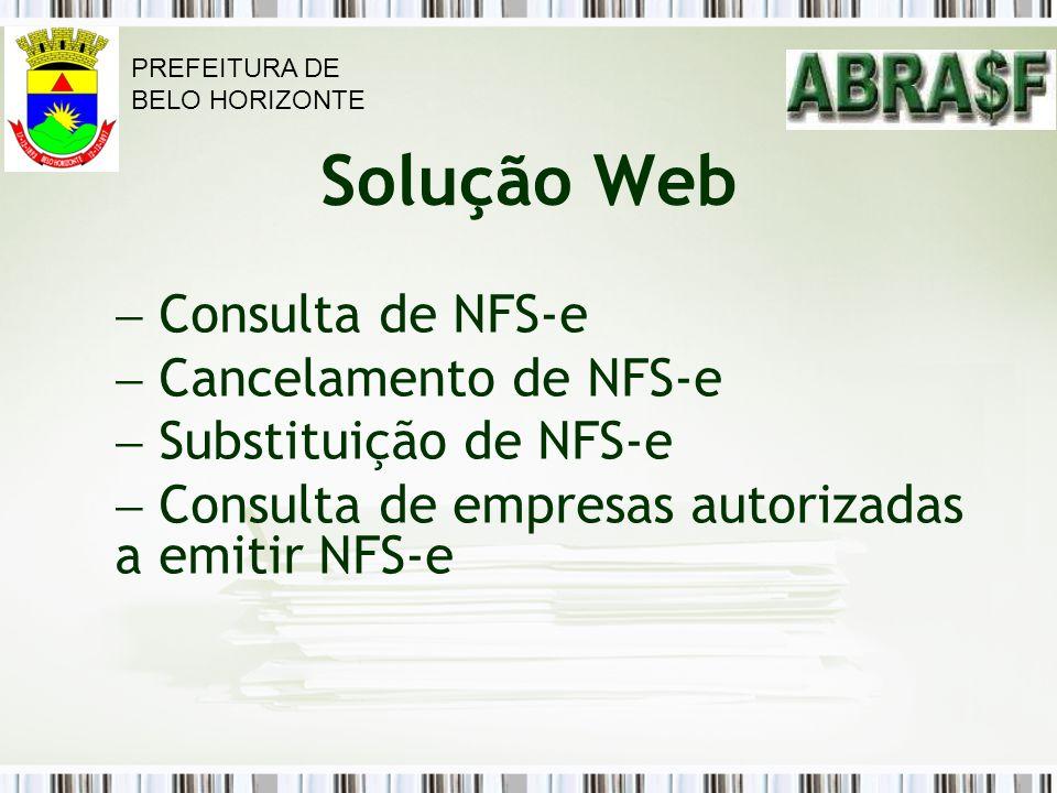 Solução Web Consulta de NFS-e Cancelamento de NFS-e Substituição de NFS-e Consulta de empresas autorizadas a emitir NFS-e PREFEITURA DE BELO HORIZONTE