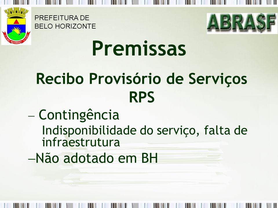 Premissas Recibo Provisório de Serviços RPS Contingência Indisponibilidade do serviço, falta de infraestrutura Não adotado em BH PREFEITURA DE BELO HO