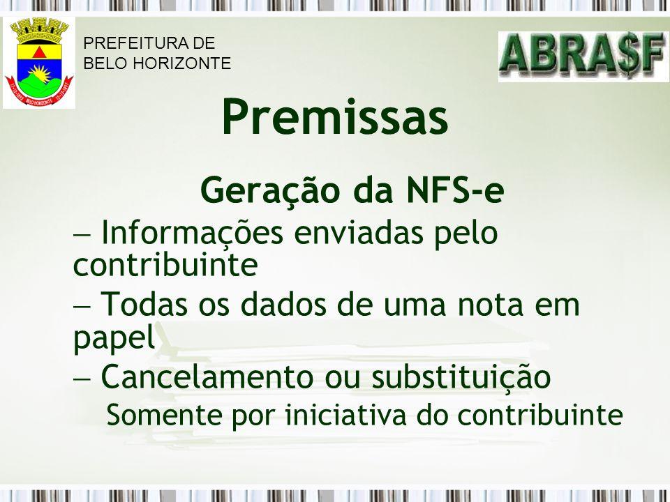 Premissas Geração da NFS-e Informações enviadas pelo contribuinte Todas os dados de uma nota em papel Cancelamento ou substituição Somente por iniciat