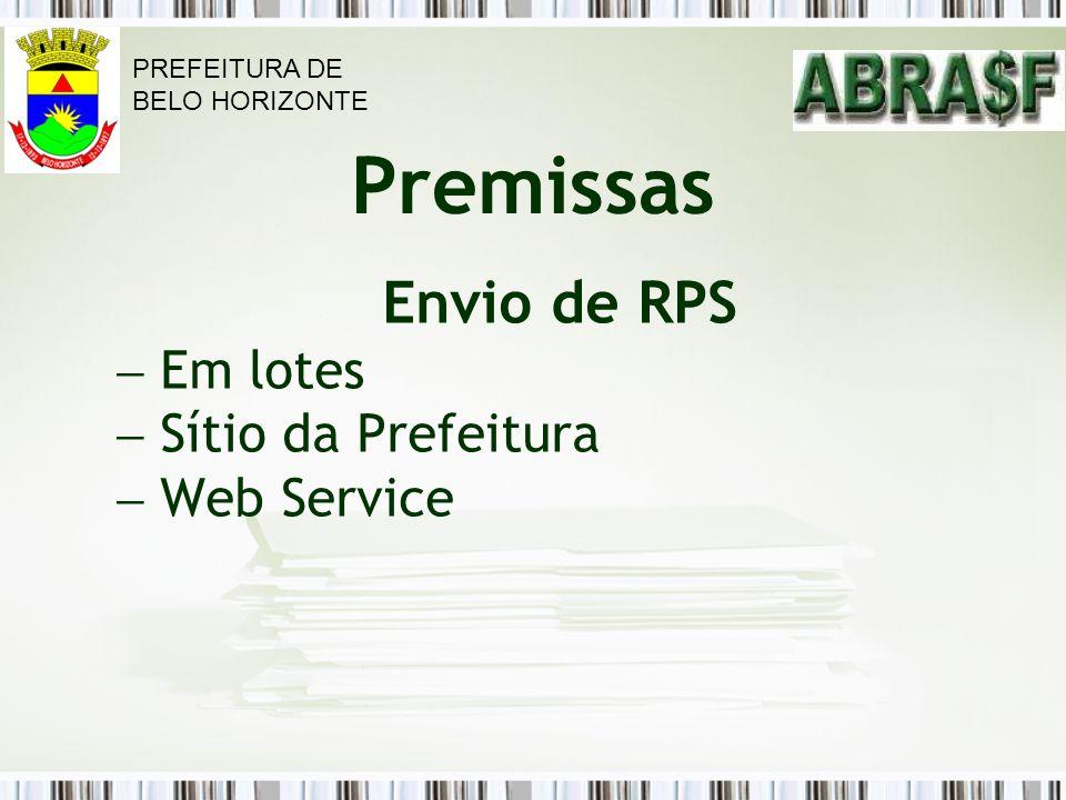 Premissas Envio de RPS Em lotes Sítio da Prefeitura Web Service PREFEITURA DE BELO HORIZONTE