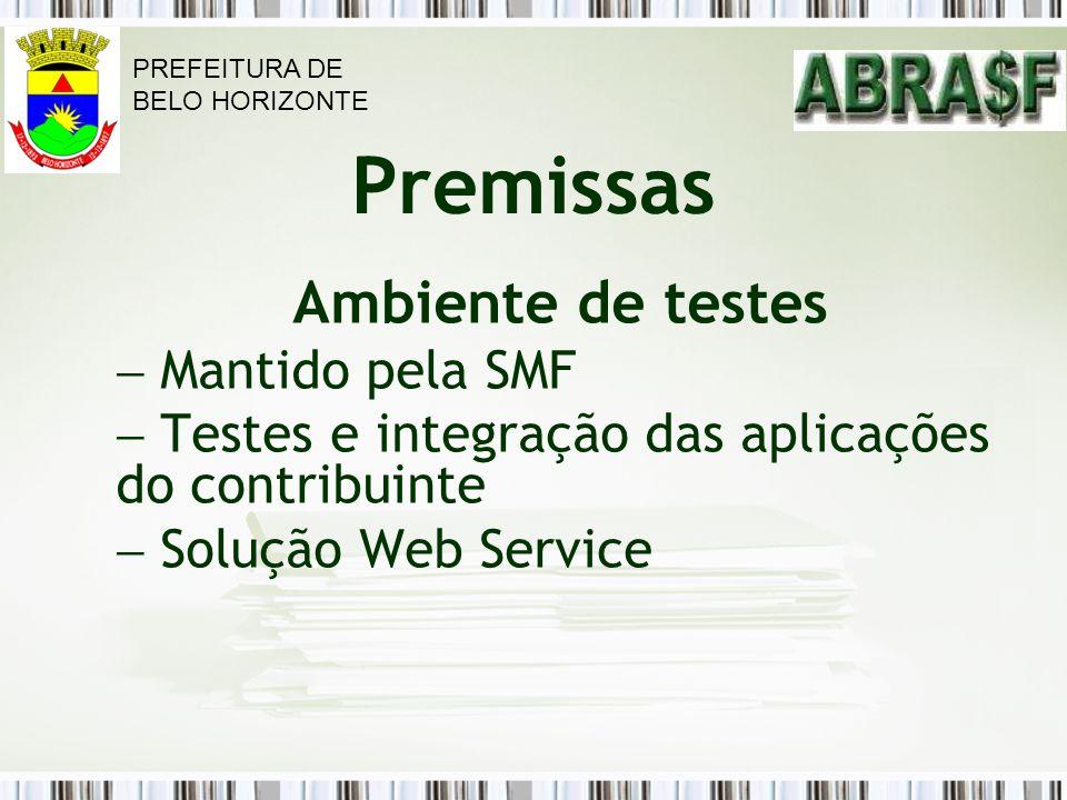 Premissas Ambiente de testes Mantido pela SMF Testes e integração das aplicações do contribuinte Solução Web Service PREFEITURA DE BELO HORIZONTE