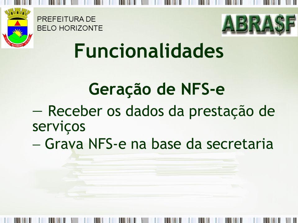 Funcionalidades Geração de NFS-e Receber os dados da prestação de serviços Grava NFS-e na base da secretaria PREFEITURA DE BELO HORIZONTE