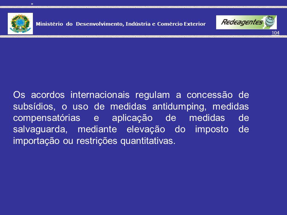 Ministério do Desenvolvimento, Indústria e Comércio Exterior 103 Prática causadora de dano à indústria Instrumento para eliminar o dano DUMPINGMEDIDAS