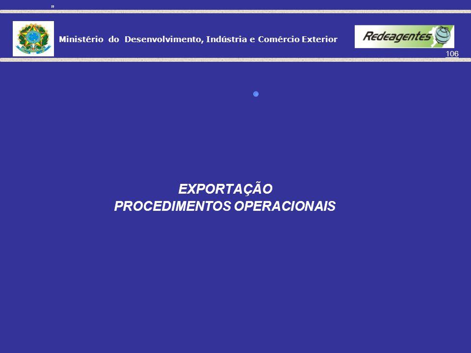 Ministério do Desenvolvimento, Indústria e Comércio Exterior 105 DECOM - APOIO AO EXPORTADOR No Brasil: Junto ao exportador na preparação das resposta