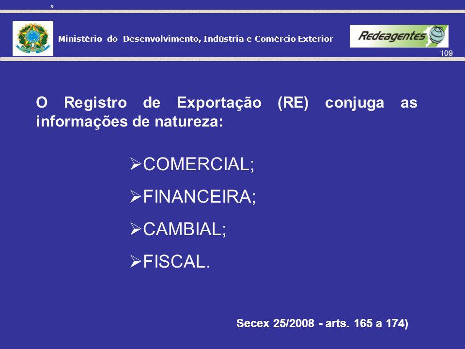 Ministério do Desenvolvimento, Indústria e Comércio Exterior 108 S I S C O M E X ÓRGÃOS ANUENTES: Secex/Decex/Depla CNEN M.Defesa MAPA MCT MS / Anvisa