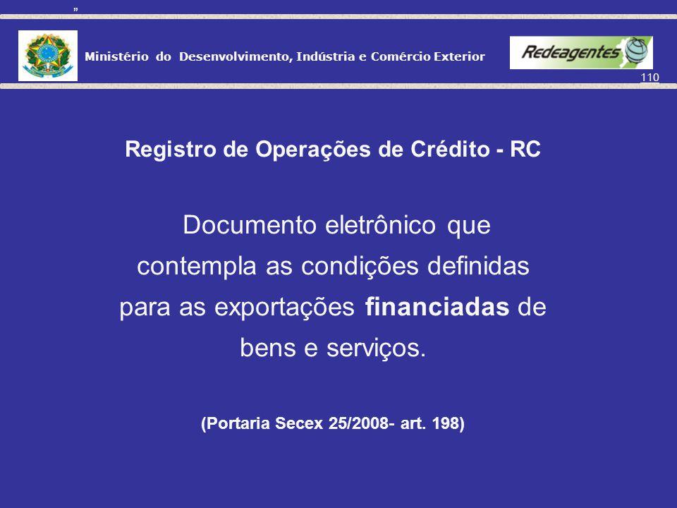 Ministério do Desenvolvimento, Indústria e Comércio Exterior 109 O Registro de Exportação (RE) conjuga as informações de natureza: COMERCIAL; FINANCEI