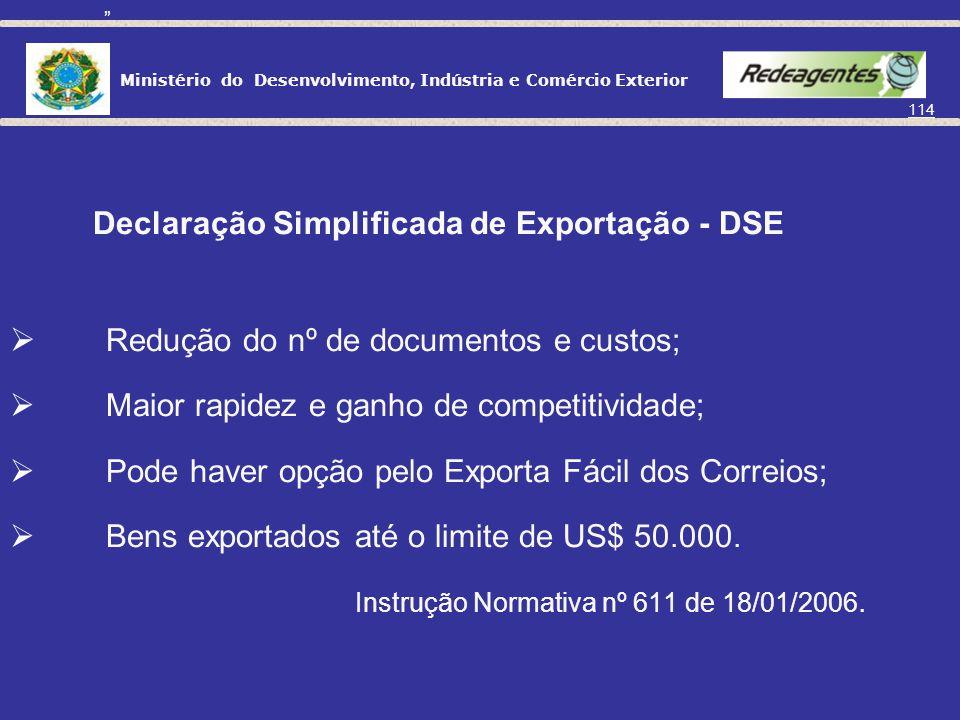 Ministério do Desenvolvimento, Indústria e Comércio Exterior 113 RE DE RE DERE Fase Comercial Fase Aduaneira A DE é o documento base do DESPACHO.