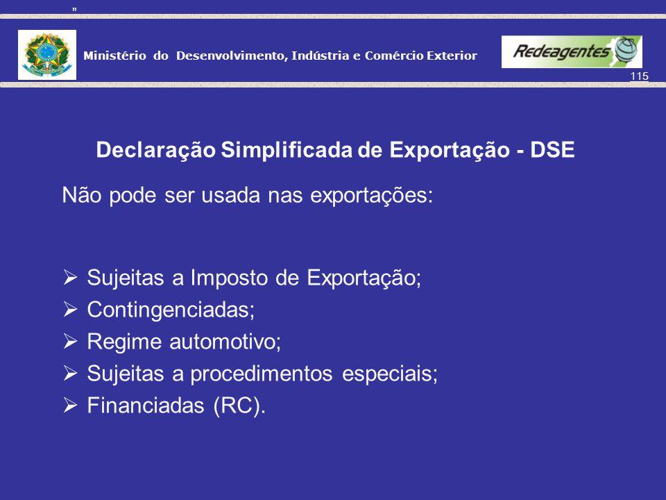 Ministério do Desenvolvimento, Indústria e Comércio Exterior 114 Declaração Simplificada de Exportação - DSE Redução do nº de documentos e custos; Mai