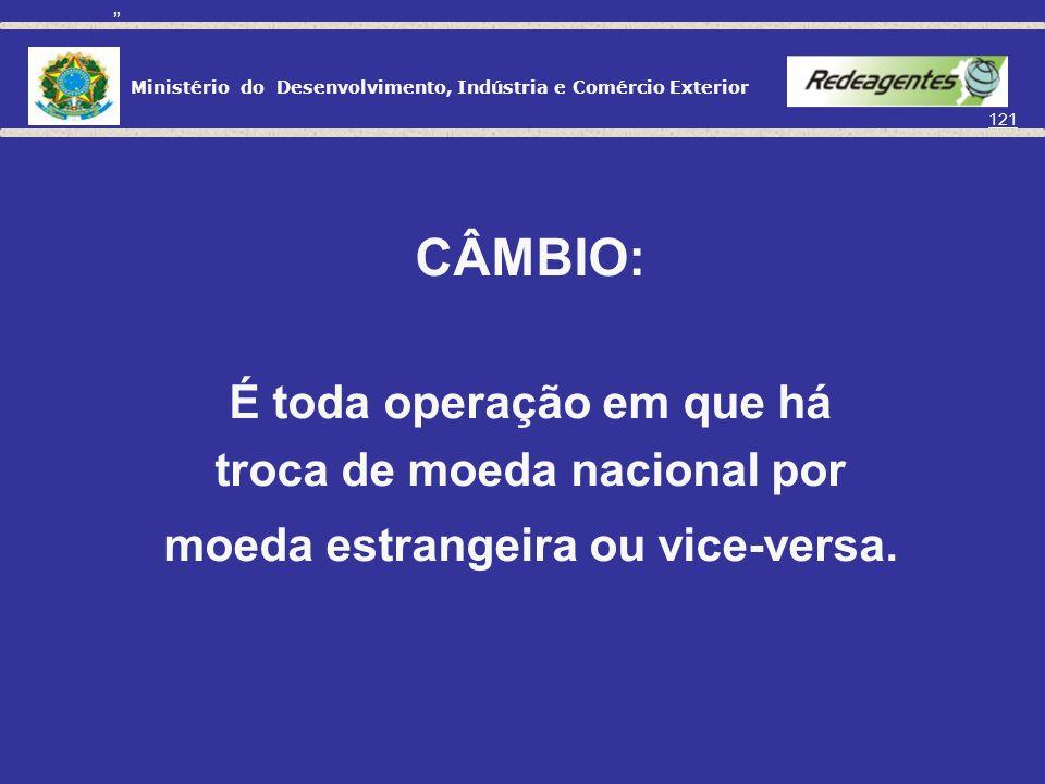 Ministério do Desenvolvimento, Indústria e Comércio Exterior 120 FASE CAMBIAL FASE CAMBIAL BANCO CENTRAL DO BRASIL