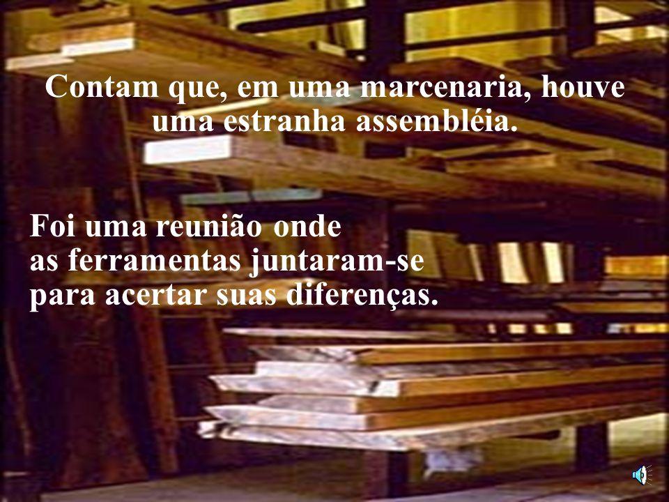 Ministério do Desenvolvimento, Indústria e Comércio Exterior 142 O MARCENEIRO E AS FERRAMENTAS Autor Desconhecido