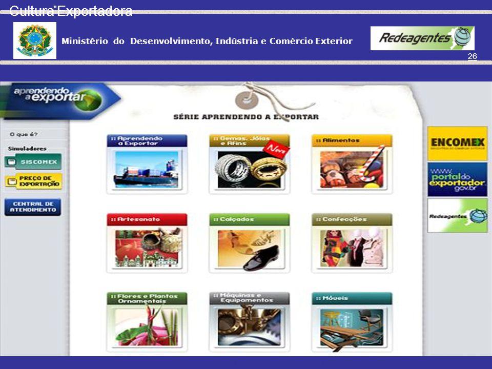 Ministério do Desenvolvimento, Indústria e Comércio Exterior 25 Aprendendo a Exportar http://www.aprendendoaexportar.gov.br Aplicativo de aprendizado