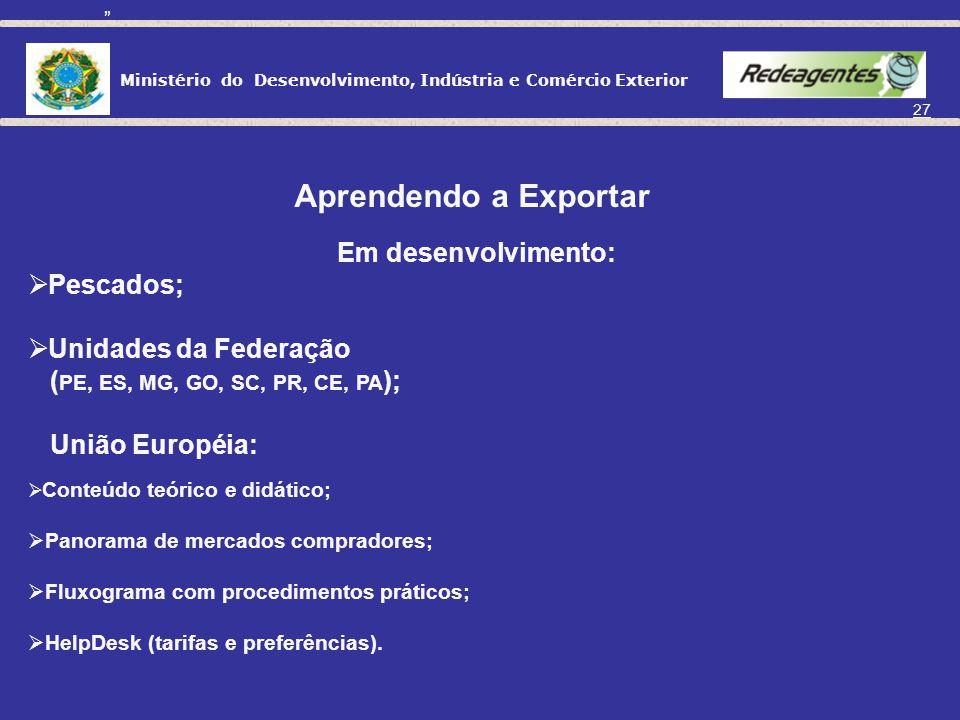 Ministério do Desenvolvimento, Indústria e Comércio Exterior 26 Ministério do Desenvolvimento, Indústria e Comércio Exterior Cultura Exportadora http: