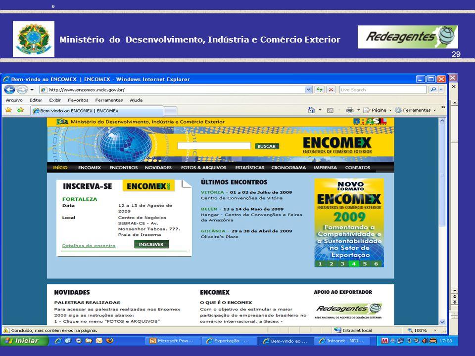 Ministério do Desenvolvimento, Indústria e Comércio Exterior 28 ENCOMEX ENCONTROS DE COMÉRCIO EXTERIOR OBJETIVO: Mobilizar e sensibilizar a comunidade