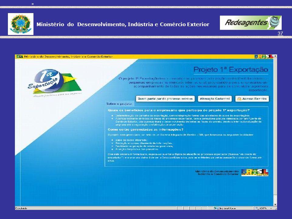 Ministério do Desenvolvimento, Indústria e Comércio Exterior 36 Como está o projeto 1º Exportação? Em andamento: Rio Grande do Norte, Goiás e Espírito