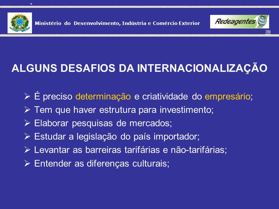 Ministério do Desenvolvimento, Indústria e Comércio Exterior 38 INTERNACIONALIZAÇÃO DAS MPES Internacionalização é promover a atuação de forma sustent