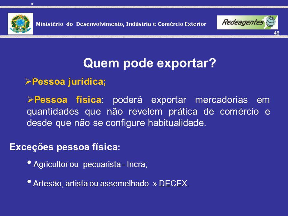 Ministério do Desenvolvimento, Indústria e Comércio Exterior 45 A existência do agente de exportação não caracteriza a exportação como indireta (agent