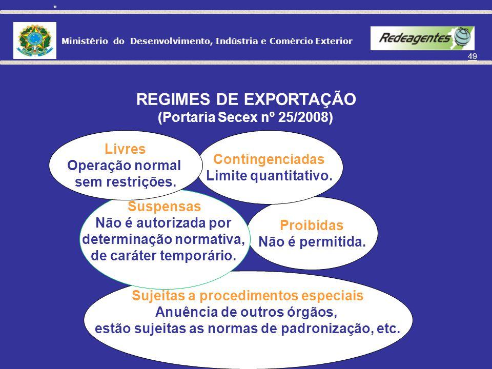 Ministério do Desenvolvimento, Indústria e Comércio Exterior 48 É necessário observar o REGIME DE EXPORTAÇÃO. Portaria Secex nº 25, de 27.11.2008 http
