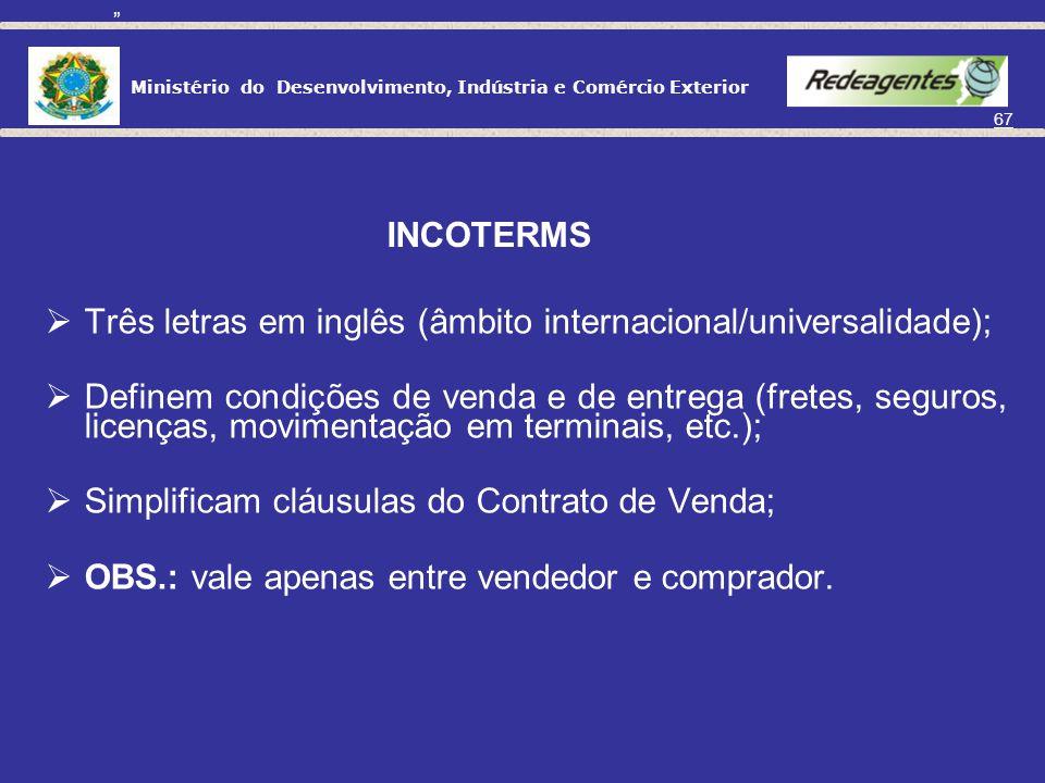 Ministério do Desenvolvimento, Indústria e Comércio Exterior 66 INCOTERMS International Commercial Terms Cláusulas contratuais, de uso corrente no com