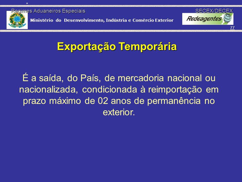 Ministério do Desenvolvimento, Indústria e Comércio Exterior 76 Regimes Aduaneiros Especiais Características: Suspensão do crédito tributário; Permanê