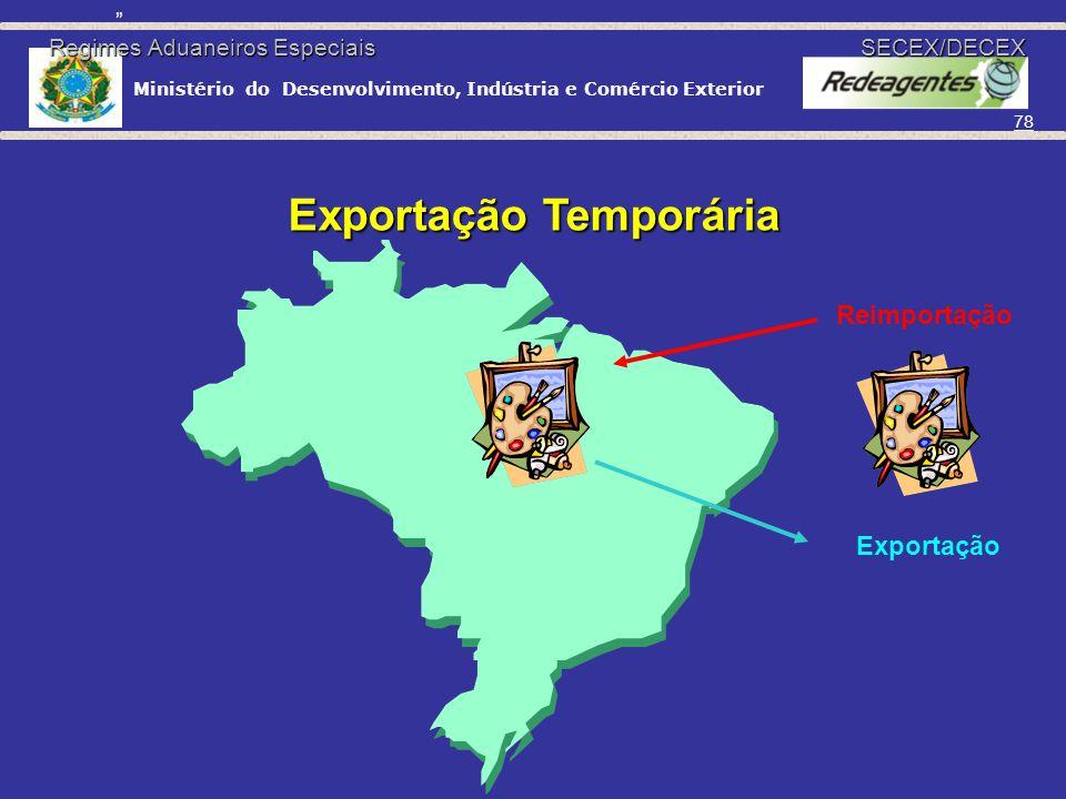 Ministério do Desenvolvimento, Indústria e Comércio Exterior 77 Exportação Temporária É a saída, do País, de mercadoria nacional ou nacionalizada, con