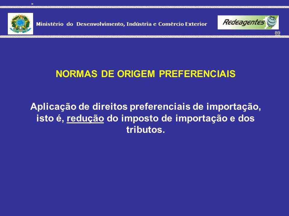 Ministério do Desenvolvimento, Indústria e Comércio Exterior 88 Regras de origem NORMAS DE ORIGEM PREFERENCIAIS NORMAS DE ORIGEM NÃO PREFERENCIAIS
