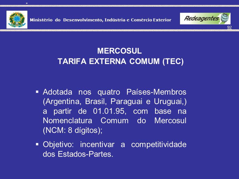 Ministério do Desenvolvimento, Indústria e Comércio Exterior 91 MERCOSUL OBJETIVO: Constituição de um Mercado Comum, mediante: Área de livre comércio,