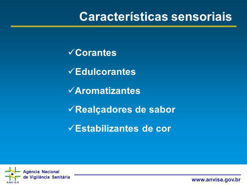 Agência Nacional de Vigilância Sanitária www.anvisa.gov.br Características sensoriais Corantes Edulcorantes Aromatizantes Realçadores de sabor Estabil