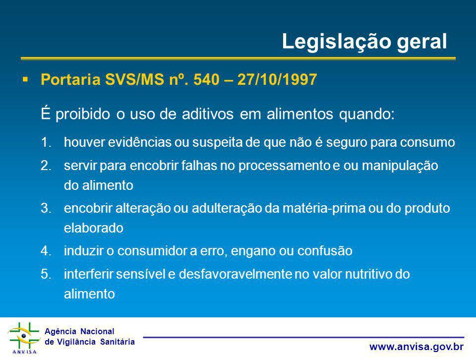 Agência Nacional de Vigilância Sanitária www.anvisa.gov.br Legislação geral Portaria SVS/MS nº. 540 – 27/10/1997 É proibido o uso de aditivos em alime