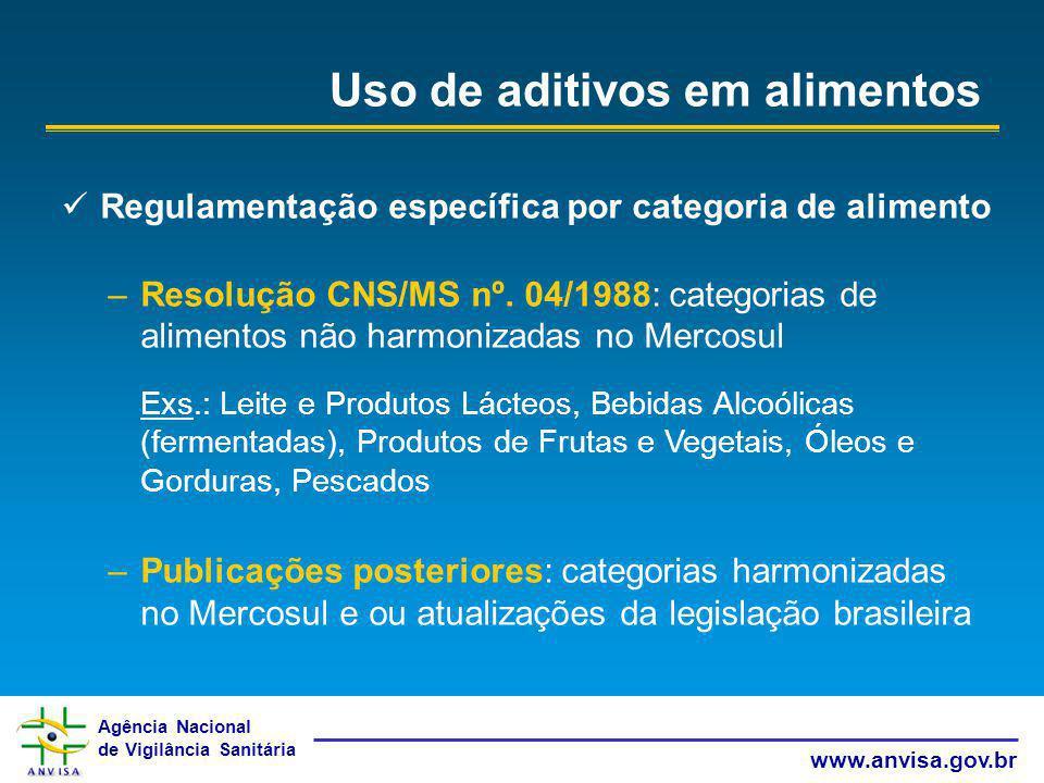 Agência Nacional de Vigilância Sanitária www.anvisa.gov.br Uso de aditivos em alimentos Regulamentação específica por categoria de alimento –Resolução