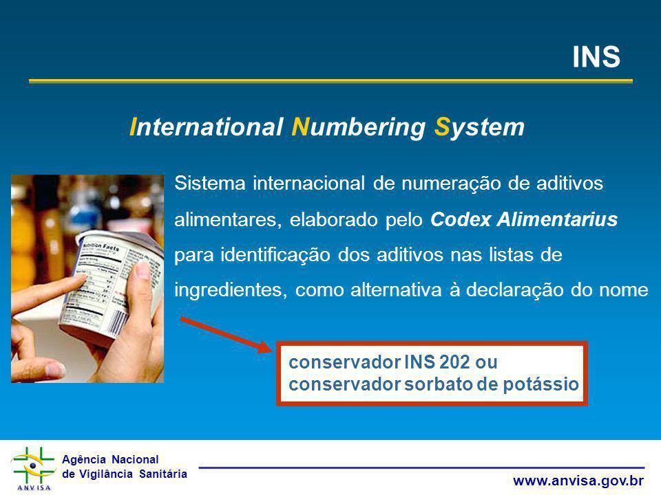 Agência Nacional de Vigilância Sanitária www.anvisa.gov.br INS International Numbering System conservador INS 202 ou conservador sorbato de potássio S