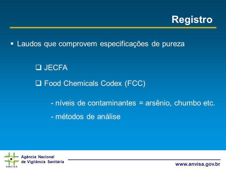Agência Nacional de Vigilância Sanitária www.anvisa.gov.br Registro Laudos que comprovem especificações de pureza JECFA Food Chemicals Codex (FCC) - n