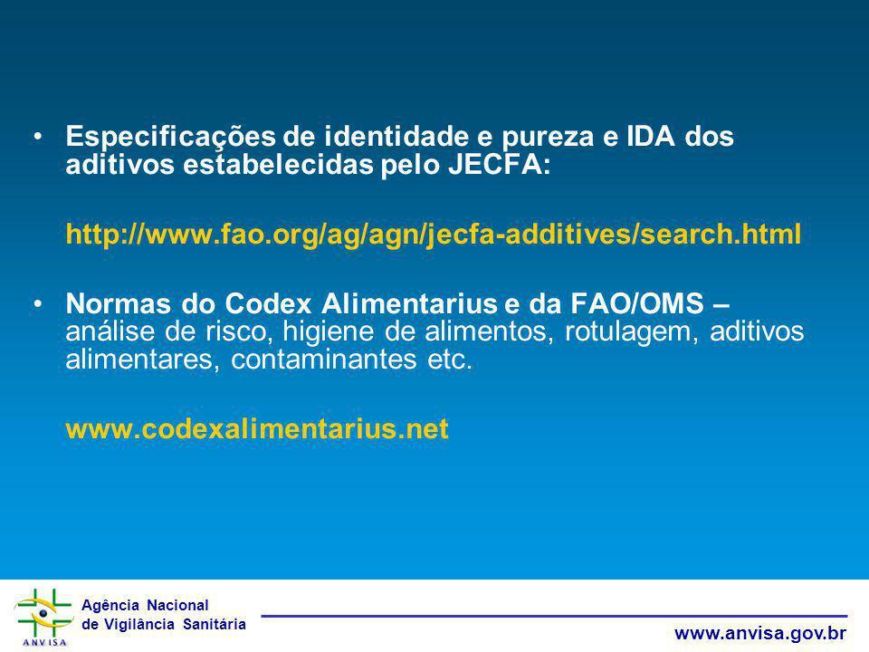 Agência Nacional de Vigilância Sanitária www.anvisa.gov.br Especificações de identidade e pureza e IDA dos aditivos estabelecidas pelo JECFA: http://w