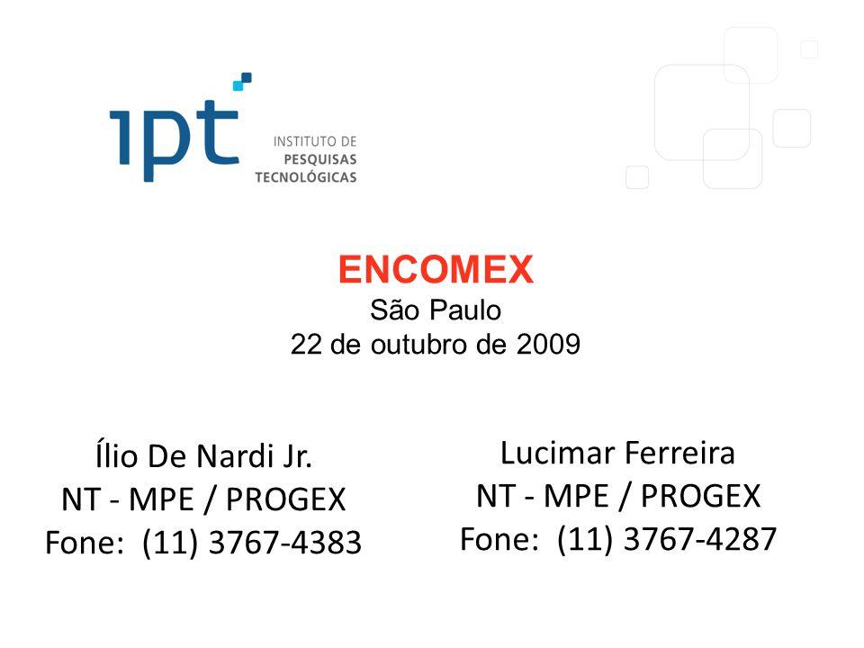 ENCOMEX São Paulo 22 de outubro de 2009 Ílio De Nardi Jr. NT - MPE / PROGEX Fone: (11) 3767-4383 Lucimar Ferreira NT - MPE / PROGEX Fone: (11) 3767-42